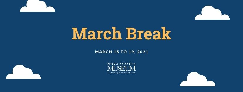 March Break 2021 at the Nova Scotia Museum